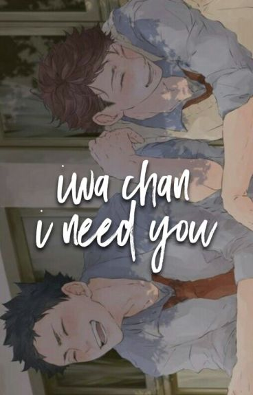 iwa-chan, i need you + iwaoi