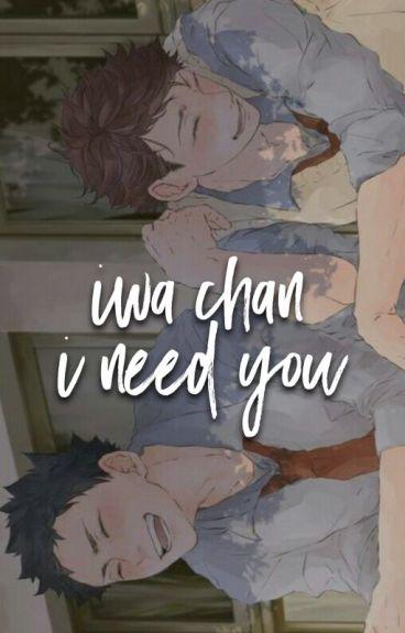 iwa-chan, i need you ➼ iwaoi