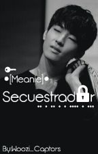 Secuestrador 🔪 [MEANIE] by Sounds_Cloud