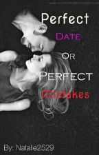 Perfect Date Or Perfect Mistakes. (Short Story) by Natalie2529