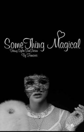 Something Magical ( Harry Styles )