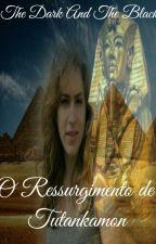 O Ressurgimento De Tutankamon by TheDarkAndTheBlack