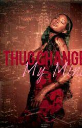 A Thug Changed My Mind by Babynie__