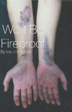 We'll Be Fireproof by sourcherrybaz