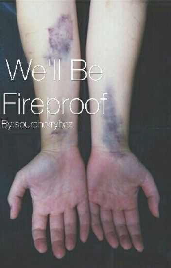 We'll Be Fireproof