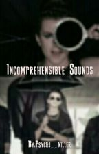 Incomprehensible Sounds [Lynn Gunn] Book 1 by Psycho__killer