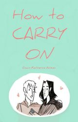 How to Carry On by TheHeartOfADetective