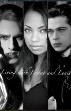 Living with Lestat and Louis by purplelove871