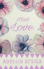 Mad Love by adelliaarsita