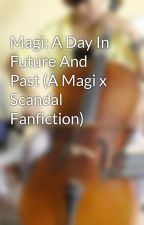 Magi: A Day In Future And Past (A Magi x Scandal Fanfiction) by ItsNekoOnna