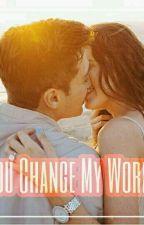 You Change My World by AuliaRachma523