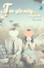 Tao yêu mày...vậy là đủ! by JenniiJung