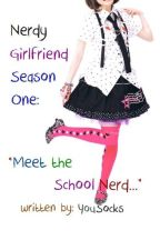 Nerdy Girlfriend Season One: Meet The School Nerd by YouSocks