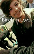 Blindly In Love》Nouis Short Story  by Meshii