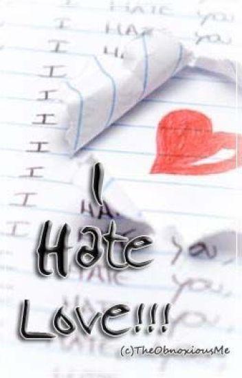 I Hate Love! (Major Editing)