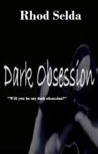 Dark Obsession(On-going)Slow update by rhodselda-vergo