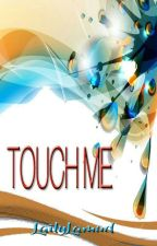 Touch Me by lailylamud