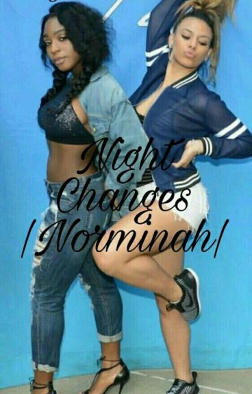 Night Changes |Norminah|