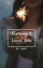 The Way I Loved You (Hayden Christensen X Reader) by Star_Wars_Fangirl_
