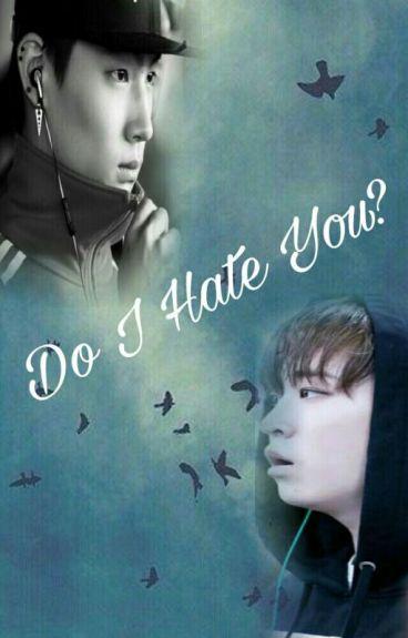 Do I Hate You (2jae)