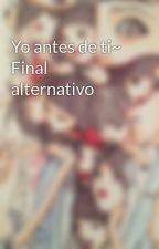 Yo antes de ti~ Final alternativo by dilluns