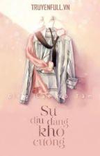 Sự dịu dàng khó cưỡng (Thoát không khỏi ôn nhu của anh) by Rosewhite22