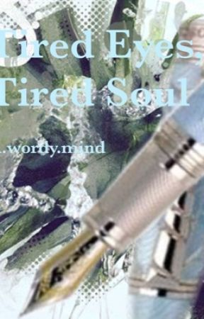 Tired Eyes, Tired Soul by awordymind
