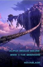 Alpha Realm Online - Book I - The Beginning by NovaBlade