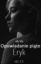 Opowiadanie piąte Eryk by ellylilly1983