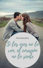 Si  los ojos no lo ven, el corazón no lo siente by PaulaNacenta