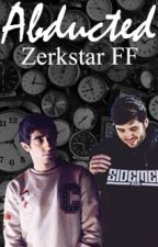 Abducted - Zerkstar123 Fanfiction (Editing) by SDMNFAM