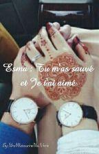 Esma : Tu m'as sauvé et Je t'ai aimé by UneMarocaineUneVraie