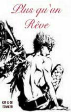 Plus Qu'un Rêve [ TOME III ] by Eustass-Riley