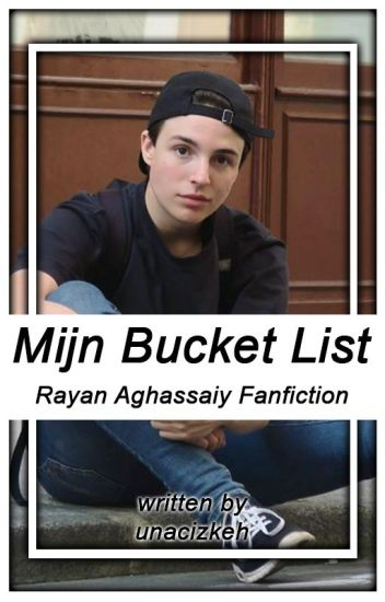 Mijn Bucket List | Rayan Aghassaiy Fanfiction