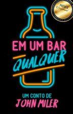 Em um bar qualquer by JohnMiler
