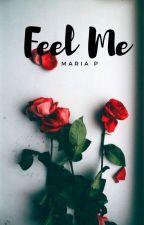 Feel Me [concluída] by _mariap
