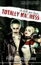 A life We Live : Totally madness by FaithandDesire