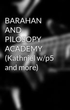 BARAHAN AND PILOSOPY ACADEMY (Kathniel w/p5 and more) by Ji143NLKL