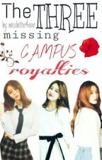 The Missing Campus Royalties by MissBitter4EVER