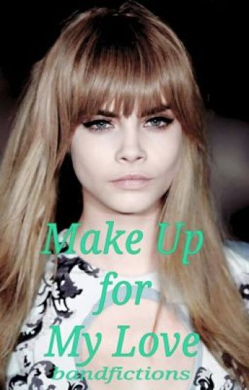 Make Up for My Love (Cara Delevingne - girlxgirl)