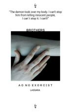 ❝Brothers❞ → Ao no Exorcist by Lassara
