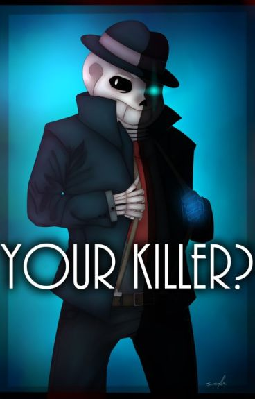 MafiaSans x Reader - Your Killer?