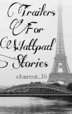 Trailers For Wattpad Stories by Charms_16