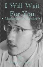 I will wait for you..  • Markiplier x reader • by angelsspit