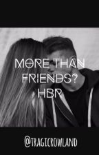 *more than friends?* hbr+fanfic by bigboihunta
