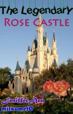 The Legendary Rose Castle by mitsume10