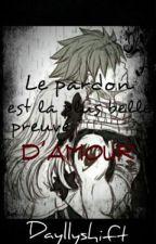 Le Pardon est la plus belle preuve d'amour [NaLu] by Dayllyshift