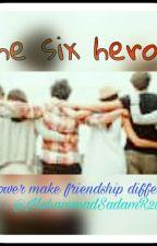 The Six Heroes by MuhammadSadamR