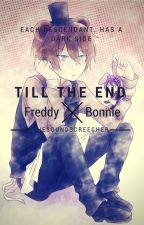 Till The End (Freddy x Bonnie Fan Fic) by soundscreecher