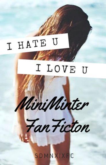 I Hate U I Love U (Miniminter Fanfiction)